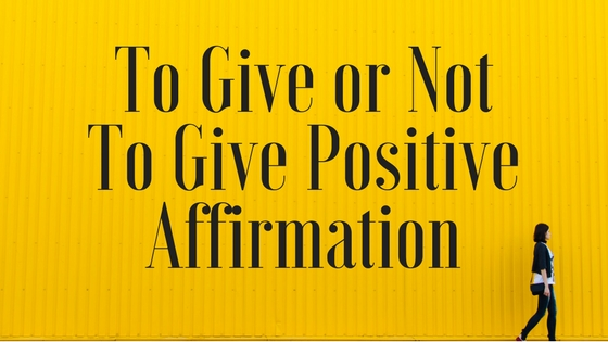 To Give or Not To Give Positive Affirmation-2